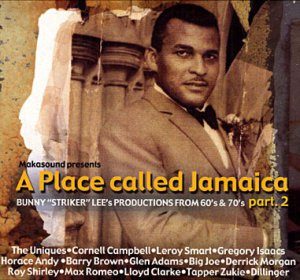 "A place called Jamaïca Part 2 : Bunny ""Striker"" Lee (Les disques Makasound, 2005)"