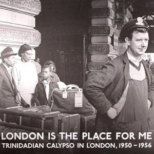 London is the place for me : Trinidadian calypso in London, 1950-1956 (Mind & fat rec. 2005)