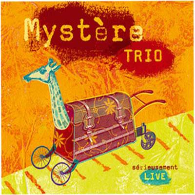 Mystère Trio : sérieusement live (mosaic music 2006)